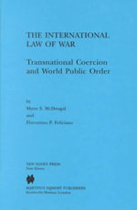 The International Law of War : Transnational Coercion and World Public Order - Myres S. McDougal