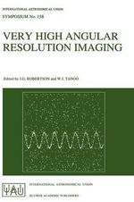 Very High Angular Resolution Imaging : Proceedings of the 158th Symposium of the International Astronomical Union Held at the Women's College, University of Sydney, Australia, 11-15 January 1993 :  Proceedings of the 158th Symposium of the International Astronomical Union Held at the Women's College, University of Sydney, Australia, 11-15 January 1993