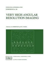 Very High Angular Resolution Imaging : Proceedings of the 158th Symposium of the International Astronomical Union Held at the Women's College, University of Sydney, Australia, 11-15 January 1993
