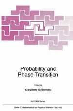 Probability and Phase Transition : Proceedings of the NATO Advanced Study Institute on Probability Theory of Spatial Disorder and Phase Transition, Cambridge, U. K., July 4-16, 1993 :  Proceedings of the NATO Advanced Study Institute on Probability Theory of Spatial Disorder and Phase Transition, Cambridge, U. K., July 4-16, 1993