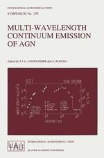 Multi-Wavelength Continuum Emission of AGN : Proceedingsof the 159th Symposium of the International Astronomical Union Held in Geneva, Switzerland, August 30-September 3, 1993