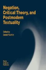 Negation, Critical Theory and Postmodern Textuality