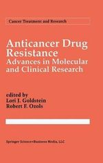 Anticancer Drug Resistence : Advances in Molecular and Clinical Research : A Guide for Patients, Families, and Health Care Pr...