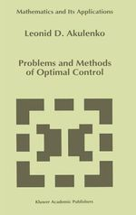 Problems and Methods of Optimal Control :  A User's Guide for Modler - Leonid D. Akulenko