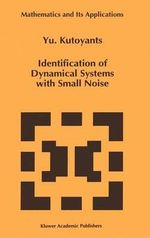 Identification of Dynamical Systems with Small Noise : Extreme Values: Floods and Droughts v. 1 - Yury A. Kutoyants