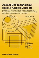 Animal Cell Technology - Basic and Applied Vol. 6 : Proceedings of the Sixth International Meeting of the Japanese Association for Animal Cell Technology, Nagoya, Japan, November 9-12, 1993 :  Proceedings of the Sixth International Meeting of the Japanese Association for Animal Cell Technology, Nagoya, Japan, November 9-12, 1993