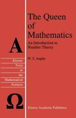 The Queen of Mathematics : An Introduction to Number Theory :  An Introduction to Number Theory - W.S. Anglin