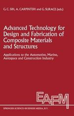 Advanced Technology for Design and Fabrication of Composite Materials and Structures : Applications to the Automotive, Marine, Aerospace and Constructi :  Applications to the Automotive, Marine, Aerospace and Constructi