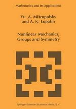Nonlinear Mechanics, Groups and Symmetry : Geojournal Library - IU.A. Mitropol'skii