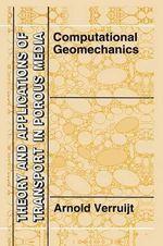 Computational Geomechanics : Theory and Applications of Transport in Porous Media - Arnold Verruijt