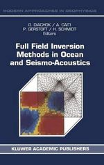 Full Field Inversion Methods in Ocean and Seismo-Acoustics : Modern Approaches in Geophysics