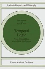 Temporal Logic : From Ancient Ideas to Artificial Intelligence :  From Ancient Ideas to Artificial Intelligence - Peter Ohrstrom