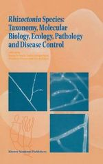 Rhizoctonia Species : Taxonomy, Molecular Biology, Ecology, Pathology and Disease Control