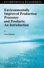 Environmentally Improved Production Processes and Products : An Introduction - Lucas Reijnders