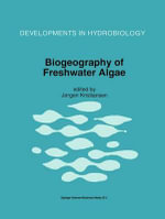 Biogeography of Freshwater Algae : Proceedings of the Workshop on Biogeography of Freshwater Algae, Held During the Fifth International Phycological Congress, Qingdao, China, July 1994