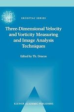 Three-Dimensional Velocity and Vorticity Measuring and Image Analysis Techniques : Lecture Notes from the Short Course Held in Zurich, Switzerland, 3-6 September 1996