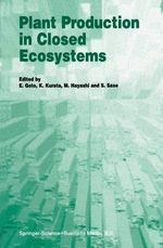 Plant Production in Closed Ecosystems : The International Symposium on Plant Production in Closed Ecosystems, Held in Narita, Japan, August 26-29, 1996