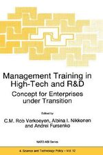 Management Training in High-Tech and R & D : Concept for Enterprises Under Transition - Proceedings of the NATO Advanced Research Workshop on Concept of Management Training for Enterprises in High-Tech, Science and R & D, St.Petersburg, Russia, July 1-5, 1996