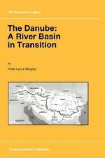 The Danube : A River Basin in Transition - Irene L. Murphy