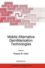 Mobile Alternative Demilitarization Technologies : Proceedings of the NATO Advanced Research Workshop on Mobile Technologies for Remediating Formerly Used Defense Sites, Prague, Czech Republic, 1-2 July 1996