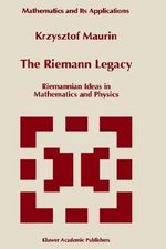 The Riemann Legacy : Riemannian Ideas in Mathematics and Physics - K. Maurin
