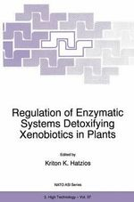 Regulation of Enzymatic Systems Detoxifying Xenobiotics in Plants : Proceedings of the NATO Advanced Research Workshop, Kriopigi, Halkidiki, Greece, September 22-28, 1996