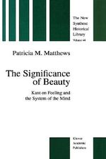 The Significance of Beauty : Kant on Feeling and the System of the Mind - Patricia M. Matthews
