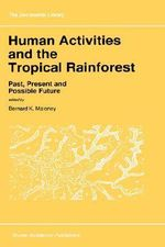 Human Activities and the Tropical Rainforest : Past, Present and Possible Future