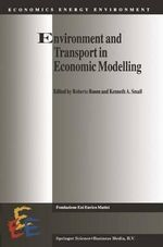 Environment and Transport in Economic Modelling : Fondazione Eni Enrico Mattei (Feem) Series on Economics, Ene