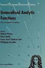 Generalized Analytic Functions : Theory and Applications to Mechanics :  Theory and Applications to Mechanics