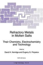 Refractory Metals in Molten Salts Their Chemistry, Electrochemistry and Technology : Proceedings of the NATO Advanced Research Workshop on Refractory Metals in Molten Salts, Apatity, Russia, August 12-17, 1997
