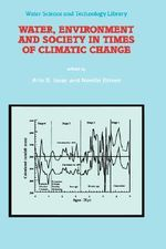 Water, Environment and Society in Times of Climatic Change : Contributions from an International Workshop within the Framework of International Hydrological Program (IHP) UNESCO, Held at Ben-Gurion University, Sede Boker, Israel from 7-12 July 1996