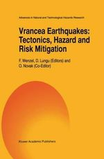 Vrancea Earthquakes : Tectonics, Hazard and Risk Mitigation