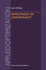 Investment in Uncertainty : Applied Optimization - Jaime Gil-Aluja