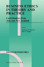 Business Ethics in Theory and Practice : Contributions from Asia and New Zealand