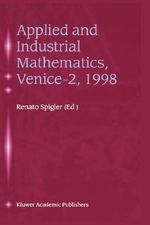 Applied and Industrial Mathematics, Venice-2, 1998 : Selected Papers from the Venice-2/ Symposium on Applied and Industrial Mathematics, June 11-16, 1998, Venice, Italy