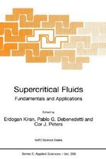 Supercritical Fluids: Proceedings of the NATO Advanced Study Institute, Held in Kemer, Antalya, Turkey, July 12-24, 1998 : Fundamentals and Applications