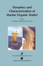 Dynamics and Characterization of Marine Organic Matter : Ocean Sciences Research (Kluwer Academic)