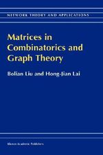 Matrices in Combinatorics and Graph Theory : Network Theory and Applications - Bolian Liu