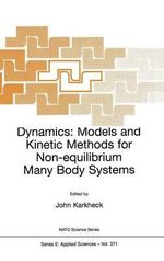 Dynamics : Models and Kinetic Methods for Non-equilibrium Many Body Systems :  Models and Kinetic Methods for Non-equilibrium Many Body Systems
