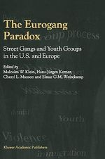 The Eurogang Paradox : Street Gangs and Youth Groups in the U. S. and Europe :  Street Gangs and Youth Groups in the U. S. and Europe