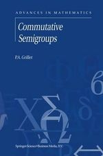 Commutative Semigroups : Icase/Larc Interdisciplinary Series in Science and Engineeri - P.A. Grillet