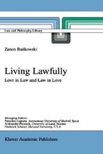 Living Lawfully : Love in Law and Law in Love - Zenon Bankowski