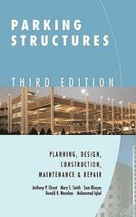 Parking Structures : Planning, Design, Construction, Maintenance and Repair - Anthony P. Chrest