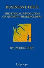 Business Ethics : The Ethical Revolution of Minority Shareholders - Jacques Cory