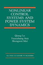Nonlinear Control Systems and Power System Dynamics - Qiang Lu