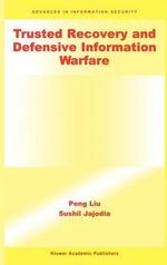 Trusted Recovery and Defensive Information Warfare : Advances in Information Security - Peng Liu