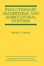Evolutionary Algorithms and Agricultural Systems : Kluwer International Series in Engineering & Computer Science - David G. Mayer