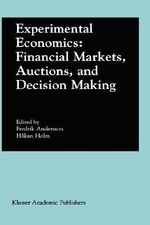 Experimental Economics : Financial Markets, Auctions, and Decision Making