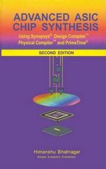 Advanced ASIC Chip Synthesis : Using Synopsys(R) Design Compiler(T) Physical Compiler(T) and Primetime(R) - Himanshu Bhatnagar
